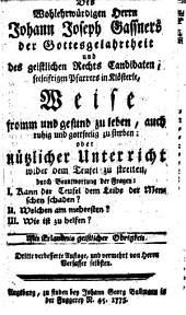 Des Wohlehrwürdigen Herrn Johann Joseph Gassners ... Weise fromm und gesund zu leben, auch ruhig und gottseelig zu sterben: oder nützlicher Unterricht wider den Teufel zu streiten ...