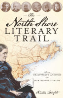 The North Shore Literary Trail: From Bradstreet's Andover to Hawthorne's Salem