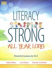 Literacy Strong All Year Long: Powerful Lessons for K–2