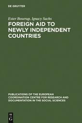 Foreign aid to newly independent countries: Aide extérieure aux pays récemment indépendants. Problems and orientations. Problèmes et orientations