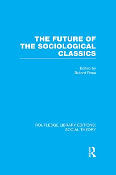 The Future of the Sociological Classics  RLE Social Theory  PDF