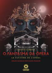 O fantasma da Ópera: Le fantôme de l'Opéra: Edição bilíngue português - francês