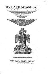 Divi Athanasii Alexandrini Vero Episcopi Opera Omnia, quae quidem hactenus latinitate donata sunt: quam fieri potuit adcuratissime castigata, tum emendationibus amplius trecentis ... recens locupletata ... Accesserunt Ad Haec Nuper Varia Eiusdem opuscula, aeditioni tum Gallicae, tum Germanicae, utpote Knobloci, minus antehac inserta ...