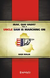 Irak, Quo vadis? Teil II. Uncle Sam is marching on!