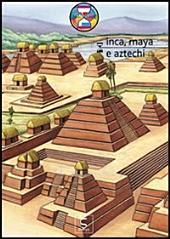 Inca, Maya e Aztechi - Viaggiando nel tempo