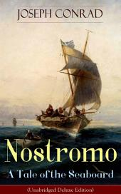 Nostromo - A Tale of the Seaboard (Unabridged Deluxe Edition): An Intriguing Dark Tale of Revolution and Betrayal From the Author of Heart of Darkness, Lord Jim, The Secret Agent and Under Western Eyes (Including Author's Memoirs, Letters & Critical Essays)
