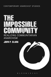 The Impossible Community: Realizing Communitarian Anarchism