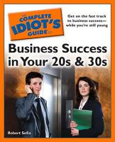 The Complete Idiot s Guide to Business Success in Your 20s and 30s PDF