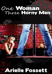 One Woman, Three Horny Men : Erotic Sex Story: (Adults Only Erotica)