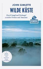 DuMont Reiseabenteuer Wilde Küste: Durch Sumpf und Regenwald zwischen Orinoco und Amazonas