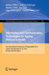 Information and Communication Technologies for Ageing Well and e-Health: First International Conference, ICT4AgeingWell 2015, Lisbon, Portugal, May 20-22, 2015. Revised Selected Papers