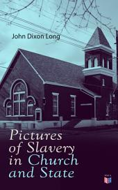 Pictures of Slavery in Church and State: Including Personal Reminiscences, Biographical Sketches and Anecdotes on Slavery by John Wesley and Richard Watson