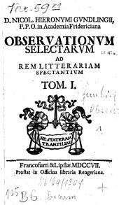 Observationes selectae ad rem litterariam spectantes: Volume 1
