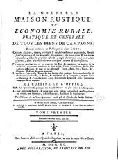 La nouvelle maison rustique, ou Economie rurale, pratique et générale de tous les biens de campagne: Volume1