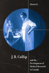 J.B. Collip and the Development of Medical Research in Canada: Extracts and Enterprise