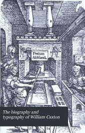The Biography and Typography of William Caxton: England's First Printer