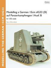 Modelling a German 15cm sIG33(Sf) auf Panzerkampfwagen I Ausf.B: In 1/35 scale