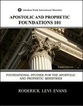Apostolic and Prophetic Foundations 101: Foundational Studies for the Apostolic and the Prophetic Ministries