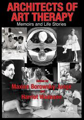 Architects of Art Therapy: Memoirs and Life Stories