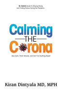 Calming the Corona-Dr. Calm's Guide to Staying Strong and Finding Solace During the Pandemic: (Stay Calm, Think Rational, and Don't Do Anything Stupid
