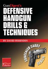 Gun Digest's Defensive Handgun Drills & Techniques Collection eShort: Expert gun safety tips for handgun grip, stance, trigger control, malfunction clearing and more.