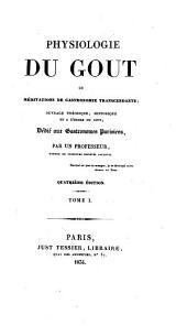 Physiologie du gout, ou, Méditations de gastronomie transcendante: ouvrage théorique, historique et à l'ordre du jour, dédié aux gastronomes parisiens