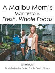 A Malibu Mom S Manifesto On Fresh Whole Foods Book PDF