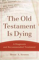 The Old Testament Is Dying  Theological Explorations for the Church Catholic  PDF