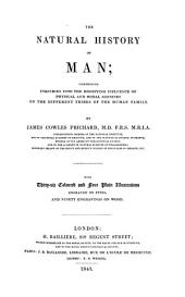 The Natural History of Man; Comprising Inquiries Into the Modifying Influence of Physical and Moral Agencies of the Different Tribes of the Human Family