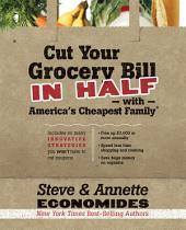Cut Your Grocery Bill in Half with America's Cheapest Family: Includes So Many Innovative Strategies You Won't Have to Cut Coupons