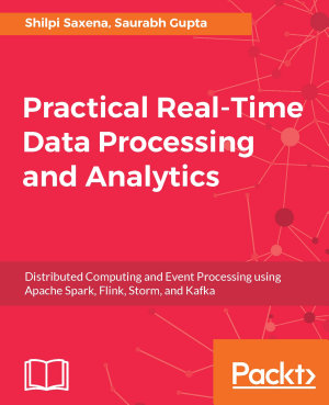 Practical Real time Data Processing and Analytics