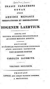 Isaaci Casauboni Notae atque Aegidii Menagii observationes et emendationes in Diogenem Laertium: Addita est Historia mulierum philosopharum ab codem Menagio scripta, Volume 2