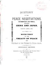 History of the Peace Negotiations, Documentary and Verbal, Between China and Japan, March-April, 1895: With Text of the Treaty of Peace and Portrait of the Viceroy Li Hung-Chang