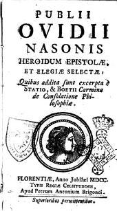 Publii Ovidii Nasonis Heroidum epistolae, et elegiae selectae: quibus addita sunt excerpta è Statio, & Boetii carmina de consolatione philosophiae