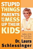 Stupid Things Parents Do to Mess Up Their Kids PDF
