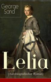 Lelia (Autobiografischer Roman) - Vollständige deutsche Ausgabe: Skandalroman der Autorin von Die kleine Fadette, Die Marquise, Ein Winter auf Mallorca