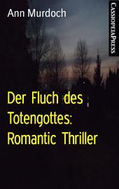 Der Fluch des Totengottes: Romantic Thriller: Cassiopeiapress Spannung