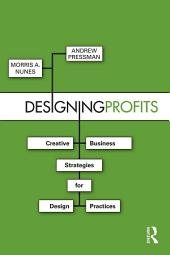 Designing Profits: Creative Business Strategies for Design Practices