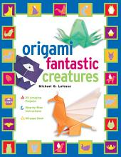 Origami Fantastic Creatures Kit: Make Origami Monsters and Mythical Creatures!: Includes Origami Book with 25 Easy Projects: Great for Kids and Parents