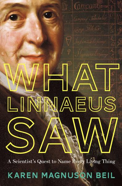 Download What Linnaeus Saw  A Scientist s Quest to Name Every Living Thing Book