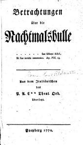 Betrachtungen über die Nachtmalsbulle. Aus dem Italiänischen des P. A. C**. Theat. Ord. [i.e. C. A. Pilati di Tassulo] übersetzt