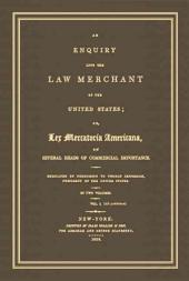 An Enquiry Into the Law Merchant of the United States, Or, Lex Mercatoria Americana, on Several Heads of Commercial Importance