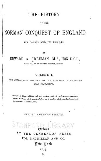 The History of the Norman Conquest of England  The preliminary history to the election of Eadward the Confessor  1873 PDF