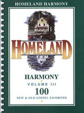 Homeland Harmony, Volume III: 100 New & Old Gospel Favorites