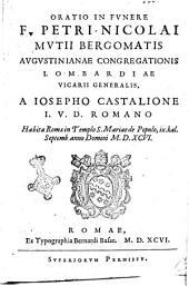 Oratio in funere f. Petri Nicolai Mutii Bergomatis augustinianae congregationis lombardiae vicarii generalis, a Iosepho Castalione i.v.d. Romano habita Romae in templo S. Mariae de Populo, 9. kal. Septemb. anno Domini 1596
