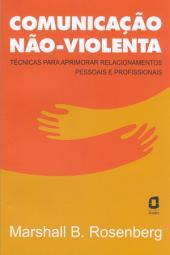 COMUNICACAO NAO-VIOLENTA: Tecnicas para aprimorar relacionamentos pessoais e profissionais