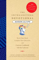 The Intellectual Devotional: Modern Culture: Revive Your Mind, Complete Your Education, and Converse Confidently with the Culturati