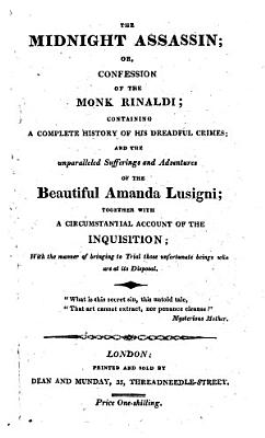 The Italian  The midnight assassin  or  confession of the monk Rinaldi  containing a complete history of his dreadful crimes  and the unparalleled sufferings     of     Amanda Lusigni  etc