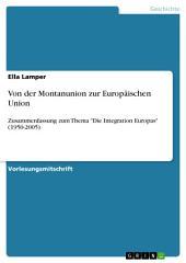 """Von der Montanunion zur Europäischen Union: Zusammenfassung zum Thema """"Die Integration Europas"""" (1950-2005)"""
