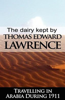 The Diary Kept by T  E  Lawrence While Travelling in Arabia During 1911 Book